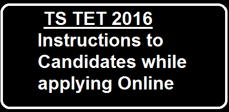TS TET 2016 Instructions to Candidates while applying Online