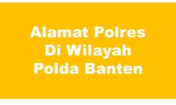 Alamat Lengkap Polres Di Wilayah Polda Banten