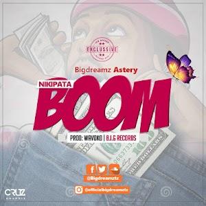 Download Mp3 | BigDreamz Astery - Nikipata Boom