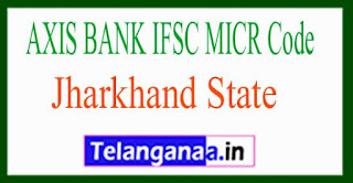 AXIS BANK IFSC MICR Code Jharkhand State
