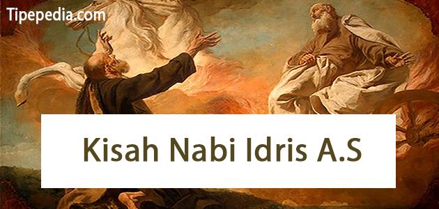 Kisah Nabi Idris A.S Lengkap dengan Beberapa Nasihatnya