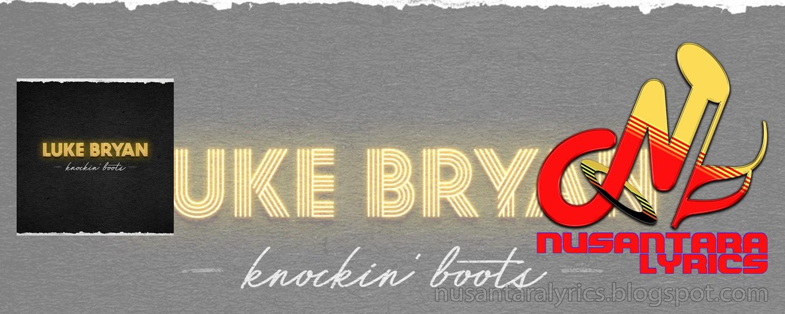 Luke Bryan , Knockin\u0027 Boots , Nusantara Lyrics