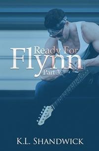Ready For Flynn-Part 3 (K. L. Shandwick)