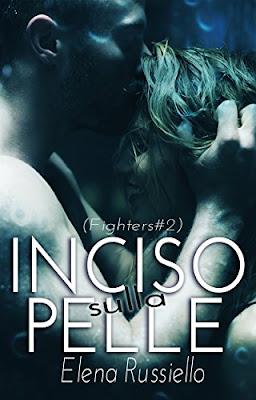 [Ti segnalo un libro]: INCISO SULLA PELLE di Elena Russiello  (Fighters series #2)