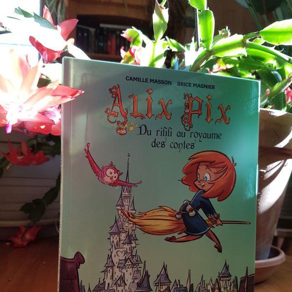 Alix Pix, tome 1 : Du rififi au royaume des contes de Camille Masson et Brice Magnier