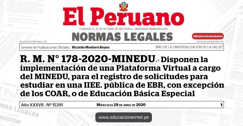 R. M. N° 178-2020-MINEDU.- Disponen la implementación de una Plataforma Virtual a cargo del Ministerio de Educación, para el registro de solicitudes para estudiar en una institución educativa pública de Educación Básica Regular, con excepción de los Colegios de Alto Rendimiento, o de Educación Básica Especial