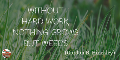 "Motivational Quotes For Work: ""Without hard work, nothing grows but weeds."" - Gordon B. Hinckley"