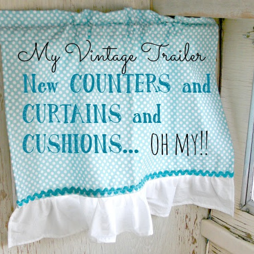 My Vintage Trailer - Counters and Curtains and Cushions, Oh My!!