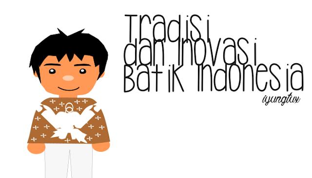 Tradisi dan Inovasi Batik Indonesia