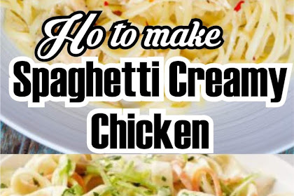 Spaghetti Creamy Chicken Recipe