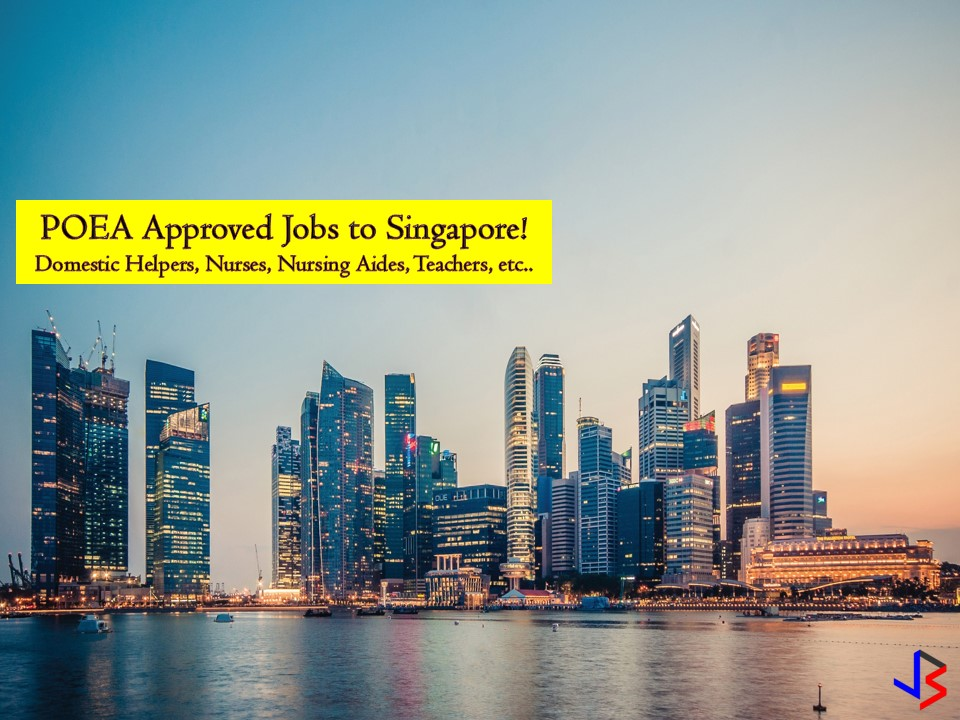 Singapore is the homes of many Overseas Filipino Workers (OFWs). This country is Philippine's neighbors in Southeast Asia. Therefore adjusting to its climate is not that big problem for Filipinos who want to work there. If you are interested in working in this country, the following are job opportunities you can choose from.  The following are job orders approved by the Philippine Overseas Employment Administration (POEA) to Singapore.    Jbsolis.net is NOT a recruitment agency and we are NOT processing nor accepting applications for jobs abroad. All information in this article is taken from the website of POEA — www.poea.gov.ph for general purposes only. Recruitment agencies are being linked to each job orders so that interested applicants may know where to coordinate and apply for their desired position.    Interested applicant may double-check the job orders as well as the licensed of the hiring recruitment agencies in POEA website to make sure everything is legal.