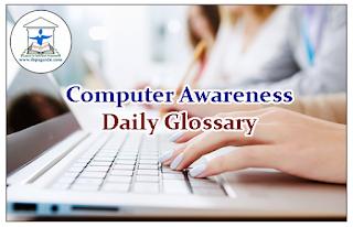 Computer Awareness Daily Glossary
