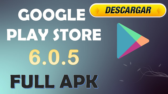 Descargar Google play Store 6 0 5 | Full APK | 2016