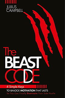 The Beast Code: 4 Simple Keys to Unlock Motivation That Lasts So You Can Finally Dominate Your Side Hustle by Julius Campbell