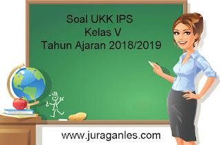 Contoh Soal UKK / UAS 2 IPS Kelas 5 Terbaru Tahun Ajaran 2018/2019