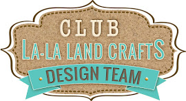 ~ Designing for Club LA-LA Land Crafts ~