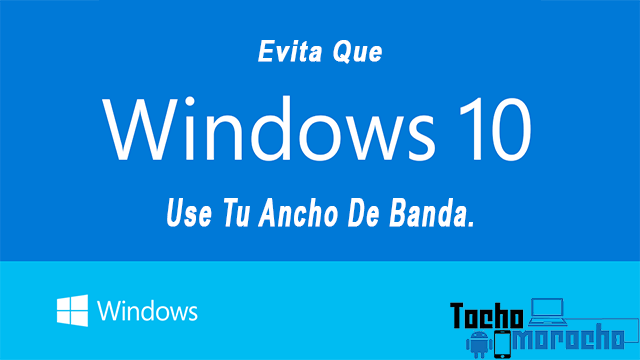 Cómo evitar que Windows 10 use tu ancho de banda