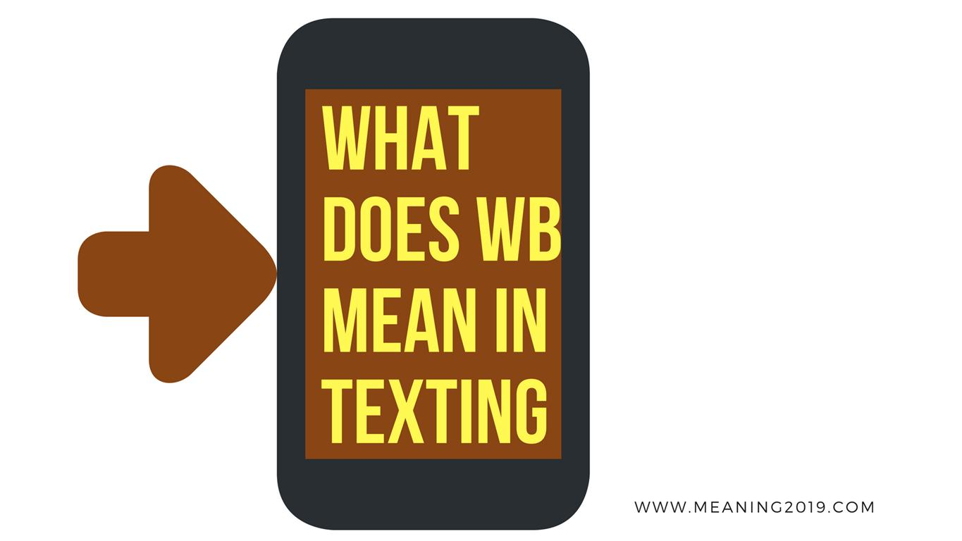 What Does Wb Mean In Texting
