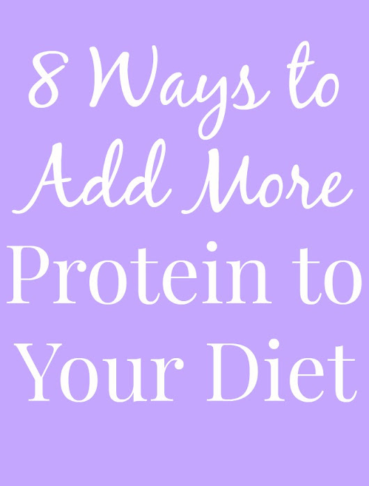 8 Ways to Add More Protein to Your Diet
