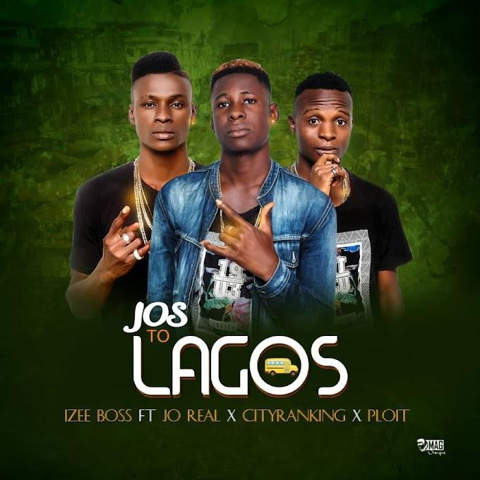 DOWNLOAD MUSIC: Izee - Jos  To Lagos ft. Jo Real, Cityranking & Xploit