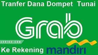 Transfer Dana Dompet Tunai Grab ke Rekening Bank Mandiri