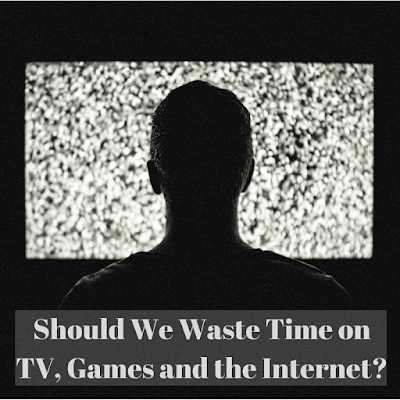 Should We Waste Time on TV, Playing Games and Surfing the Internet?
