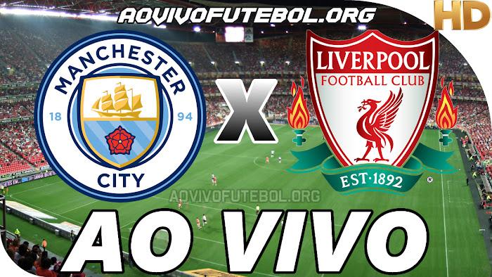 Assistir Manchester City x Liverpool Ao Vivo Online Grátis