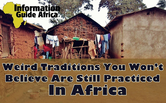 10 Weird Traditions You Won't Believe Are Still Practiced In Africa