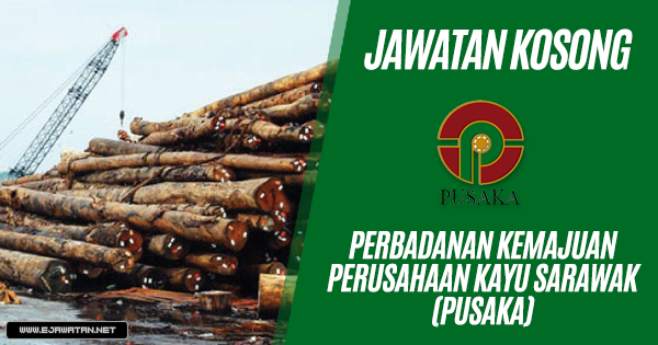 jawatan kosong Perbadanan Kemajuan Perusahaan Kayu Sarawak (PUSAKA) 2018 2019