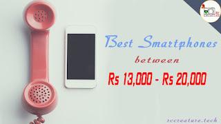 Best 5 Smartphones between Rs 13,000 to Rs 20,000 in India [September, 2018]
