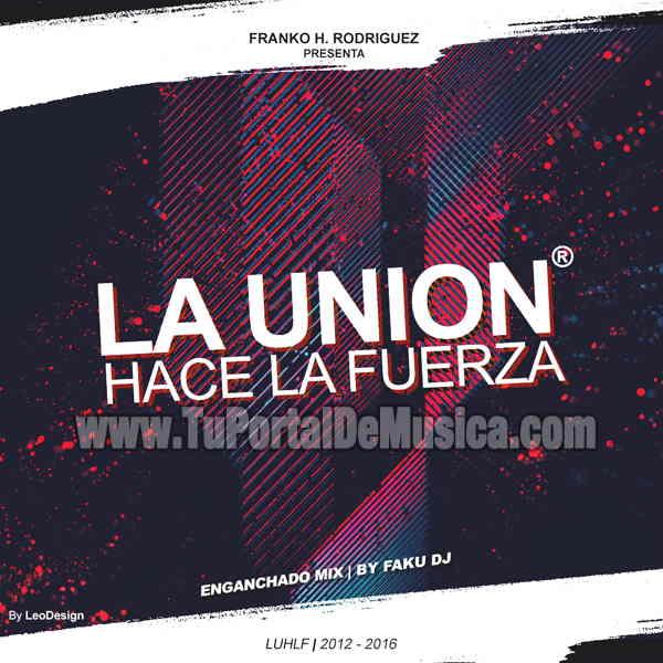 La Unión Hace La Fuerza Enganchado Mix Faku Dj (2016)