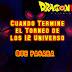 Que Pasara Cuando Termine el Torneo de los 12 Universo /Dragon ball Super/