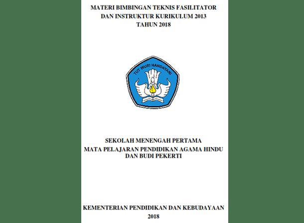 Materi Bimbingan Teknis Fasilitator dan Instruktur Kurikulum 2013 Mata Pelajaran Pendidikan Agama Hindu dan Budi Pekerti SMP Tahun 2018