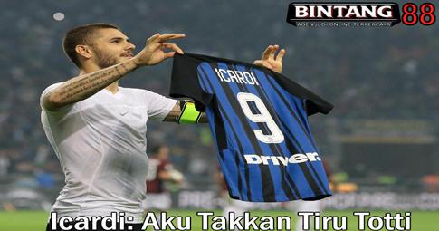 Icardi: Aku Takkan Tiru Totti