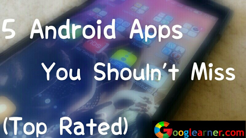 5 Android Apps You Shouldn't Miss (Top Rated)