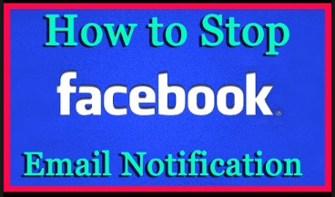 How to Stop Facebook Email Notifications
