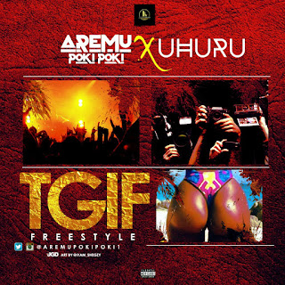 Aremu Poki Poki X Uhuru – TGIF Freestyle