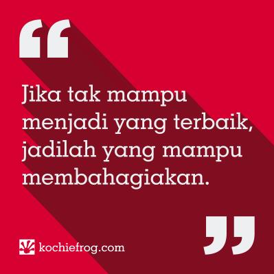 jika tak mampu menjadi yang terbaik, jadilah yang mampu membahagiakan