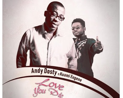 Andy Dosty ft. Kuami Eugene – Love You Die