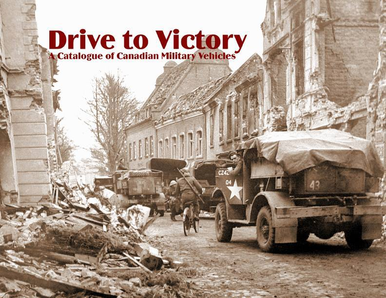 Catalogue of Canadian Military Vehicles Drive To Victory Reference Book