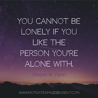 "Featured image of the article ""37 Inspirational Quotes About Life"": 2. ""You cannot be lonely if you like the person you're  alone with."" - Wayne W. Dyer"