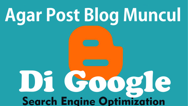 Agar Postingan Blog yang kita buat Muncul di Google