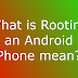 What is Rooting an Android Phone mean?