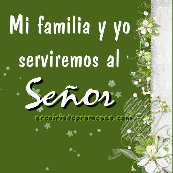 mi familia y yo serviremos al señor mensajes cristianos con imágenes
