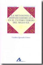 La metanovela hispanoamericana en el último tercio del siglo XX - Catalina Quesada Gómez