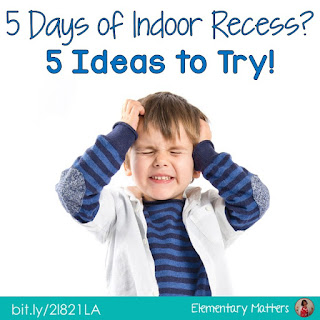 5 Days of Indoor Recess? 5 Ideas to Try: Here are some suggestions for those days when the children really need to get moving and shake things up!