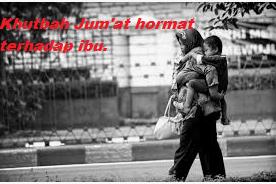 Khutbah Jum'at : Menghormati Ibu (Peringatan Hari Ibu 22 Desember)