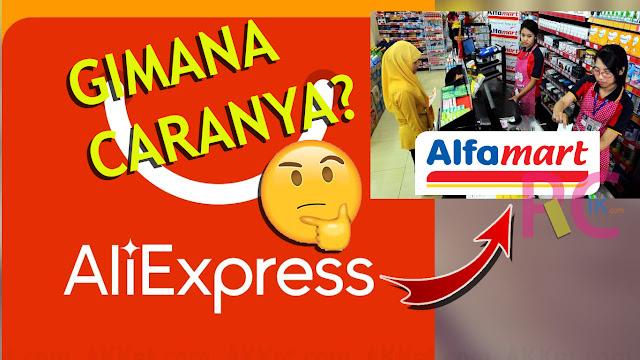 Apakah Bisa Belanja di AliExpress Bayar via Alfamart? Kalau Bisa Bagaimana Caranya? Admin Berbagi Pengalaman
