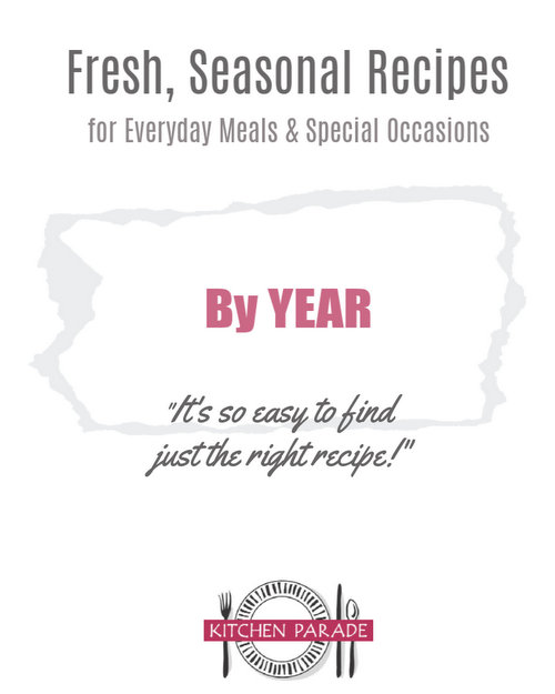 Kitchen Parade's Fresh, Seasonal Recipes ♥ super-organized By Year and more