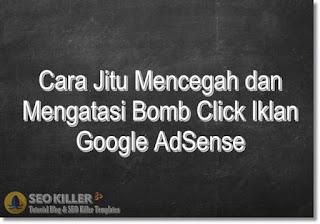 Cara Jitu Mencegah dan Mengatasi Bomb Click Iklan Google AdSense